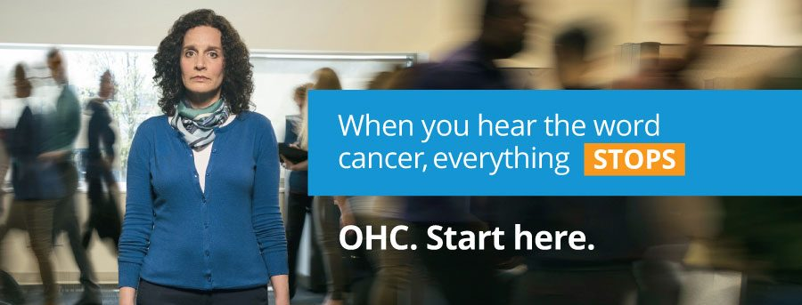 When you hear the word cancer everything stops - Start Here - OHC